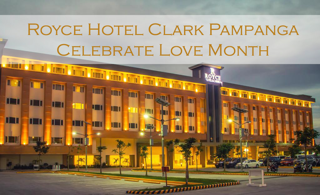 Royce Hotel Clark Pampanga: Celebrate Love Month 2020